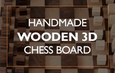 Blog Post: Handmade Wooden 3D Chess Board
